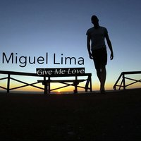 Give Me Love — Miguel Lima
