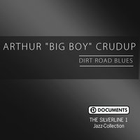 "The Silverline 1 - Dirt Road Blues — Arthur ""Big Boy"" Crudup"