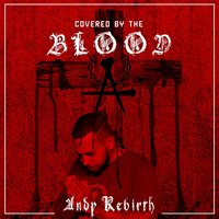 Covered by the Blood — ANDY REBIRTH