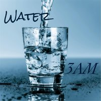 Water — 3 am
