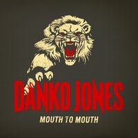 Mouth to Mouth — Danko Jones