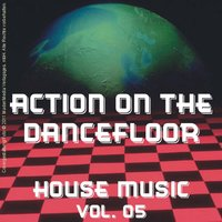 Action on the Dancefloor - House Music Vol. 05 — сборник