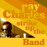 Strike Up the Band — R. Charles