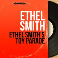 Ethel Smith's Toy Parade — Ethel Smith
