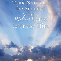 We've Come to Praise Him — Tonia Scott and the Anointed Voices