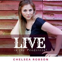 Live in the Ponderosa — Chelsea Robson
