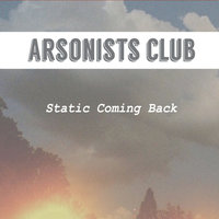 Static Coming Back — Arsonists Club
