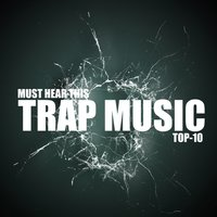 Must Hear This Trap Music TOP-10 — сборник