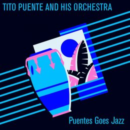 Tito Puente and His Orchestra: Puentes Goes Jazz — Tito Puente And His Orchestra