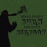 Burn One With Bigfoot — Billy Burns