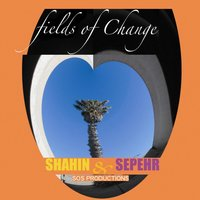 Fields of Change — Shahin & Sepehr