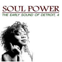 Soul Power: The Early Sound of Detroit, 4 — сборник