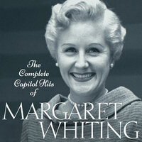 The Complete Capitol Hits Of Margaret Whiting — Margaret Whiting