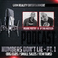 Podcast: Numbers Don't Lie, Pt. 1 (Big Egos / Small Sales / Few Fans) — Insane Poetry, Jp Tha Hustler & Grim Reality Entertainment
