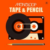 Tape & Pencil — Monoloop