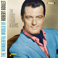 The Wonderful World of Robert Goulet (The First Four Albums) — Robert Goulet