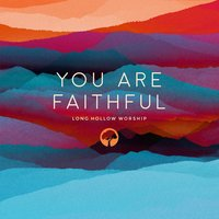 You Are Faithful — Long Hollow Worship