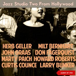 Jazz Studio 2 from Hollywood — Herb Geller, Milt Bernhart, John Graas, Don Fagerquist, Marty Paich, Howard Roberts, Curtis Counce, Larry Bunker, Marty Paich, Howard Roberts, John Graas, Larry Bunker, Herb Geller