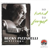 So Hard To Forget — Bucky Pizzarelli