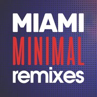 Miami Minimal Remixes — сборник