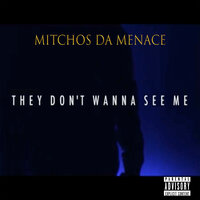 They Don't Wanna See Me — Mitchos da Menace
