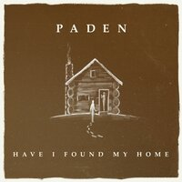 Have I Found My Home — Paden