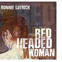 Red Headed Woman — Ronnie Lutrick
