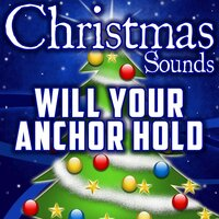 Will Your Anchor Hold — Christmas Sounds