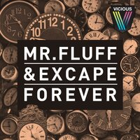 Forever — Mr. Fluff, Excape