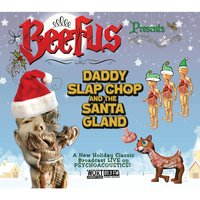 Daddy Slap Chop and the Santa Gland — Beefus