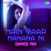 Main Yaar Manana Ni - Single — Hitesh Modak, Yashita Sharma