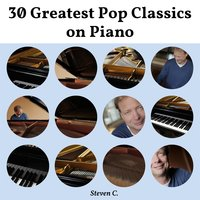30 Greatest Pop Classics on Piano — STEVEN C.