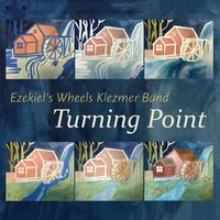 Turning Point — Ezekiel's Wheels Klezmer Band