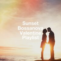 Sunset Bossanova Valentine Playlist — Bossa Chill Out, Ibiza Chill Out, Chillout Café, Ibiza Chill Out, Chillout Cafe, Bossa Chill Out