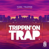 Trippin' on Trap — Yung Trapper