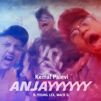 Anjay — Young Lex, Mack G, Kemal Palevi, Kemal Palevi feat. Young Lex & Mack G