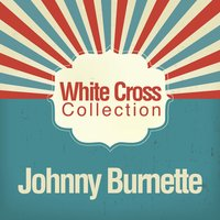 White Cross Collection — Johnny Burnette