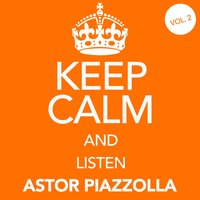 Keep Calm and Listen Astor Piazzolla (Vol. 02) — Астор Пьяццолла