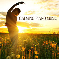 Complete Calm: Calming Piano Music for Relaxation Meditation and Stress Relief — Calming Piano Music