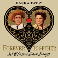Hank & Patsy (Forever Together) 30 Classic Love Songs — Hank Williams, Patsy Cline, Hank Williams & Patsy Cline