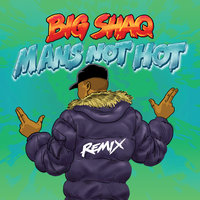 Man's Not Hot — Big Shaq, Lethal Bizzle, Chip, Krept, Konan, JME