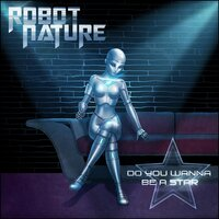 Do You Wanna Be a Star — Robot Nature