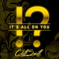 It's All on You — CliffSwiff