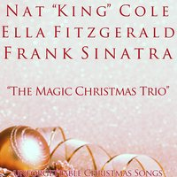 "The Magic Christmas Trio — Frank Sinatra, Ella Fitzgerald, Nat King Cole, Ella Fitzgerald, Frank Sinatra, Nat ""King"" Cole"