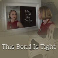 This Bond Is Tight — Max and the Ducks
