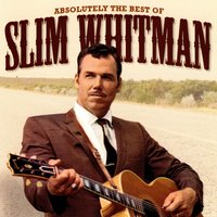 Absolutely the Best Of Slim Whitman — Slim Whitman