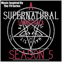 A Supernatural Soundtrack Season 5: (Music Inspired by the TV Series) — The Winchester's
