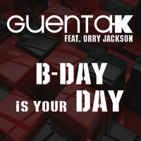 B-Day Is Your Day — Guenta K., Guenta K feat. Orry Jackson, Orry Jackson
