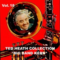 Ted Heath Collection, Vol. 18: Big Band Kern — Ted Heath Orchestra