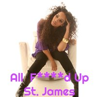 All F****d Up — St. James